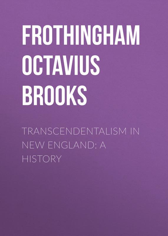 все цены на Frothingham Octavius Brooks Transcendentalism in New England: A History