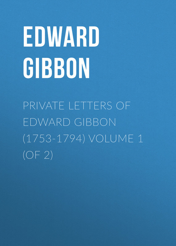 Эдвард Гиббон Private Letters of Edward Gibbon (1753-1794) Volume 1 (of 2) master of war volume 1