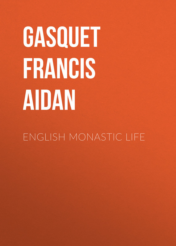 Gasquet Francis Aidan English Monastic Life gasquet francis aidan breaking with the past or catholic principles abandoned at the reformation