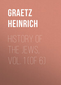 Graetz Heinrich - History of the Jews, Vol. 1 (of 6)