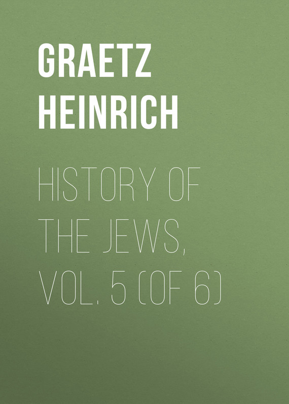 Graetz Heinrich History of the Jews, Vol. 5 (of 6) samuel richardson clarissa or the history of a young lady vol 5