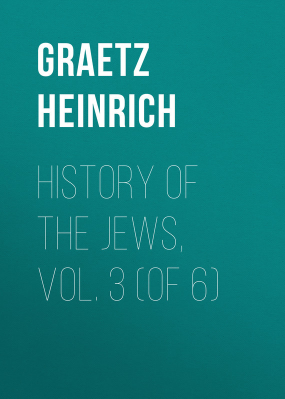 Graetz Heinrich History of the Jews, Vol. 3 (of 6) samuel richardson clarissa or the history of a young lady vol 6