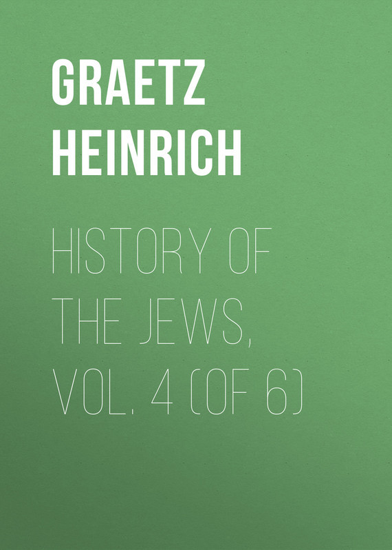 Graetz Heinrich History of the Jews, Vol. 4 (of 6) samuel richardson clarissa or the history of a young lady vol 6