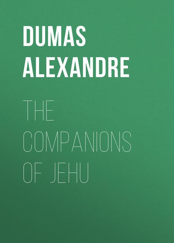 Dumas Alexandre The Companions of Jehu dumas alexandre the royal life guard or the flight of the royal family