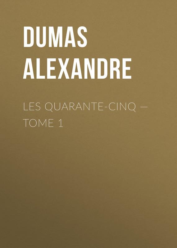 Александр Дюма Les Quarante-Cinq — Tome 1 les quarante cinq tome ii
