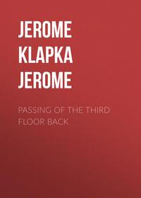 Джером Клапка Джером - Passing of the Third Floor Back