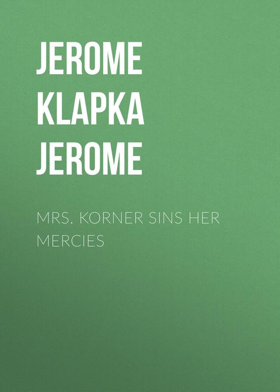 Джером Клапка Джером Mrs. Korner Sins Her Mercies цена