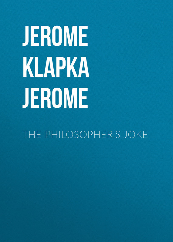 Джером Клапка Джером The Philosopher's Joke джером клапка джером the cost of kindness