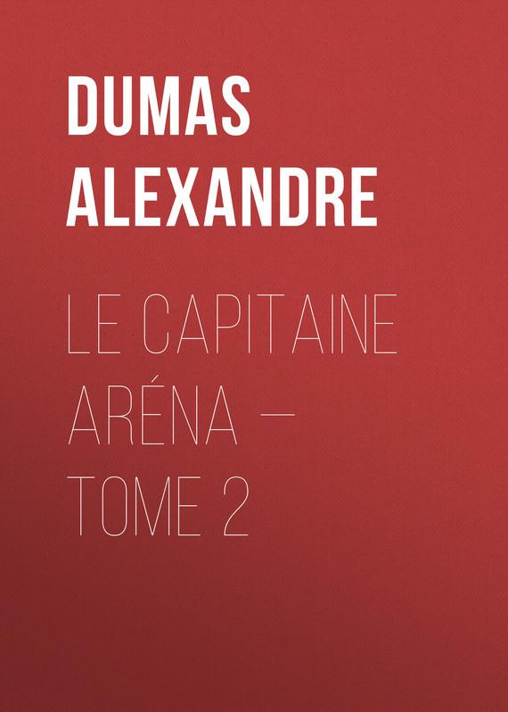 Александр Дюма Le Capitaine Aréna — Tome 2 le capitaine pamphile