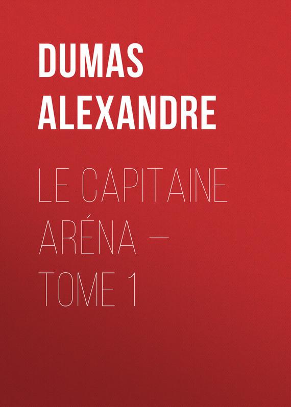 Александр Дюма Le Capitaine Aréna — Tome 1 le capitaine pamphile