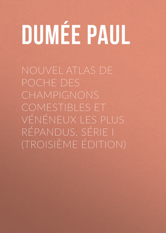 Dumée Paul Nouvel atlas de poche des champignons Comestibles et Vénéneux les plus répandus. Série I (Troisième édition) epiphone ltd matt heafy signature les paul custom ebony