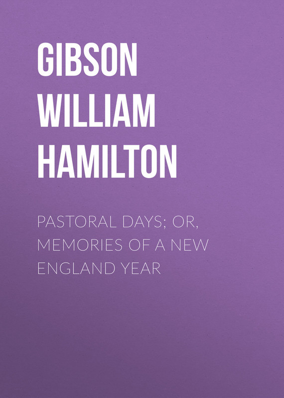 Gibson William Hamilton Pastoral Days; or, Memories of a New England Year new 1pcs module pt50s16 or pt50s8
