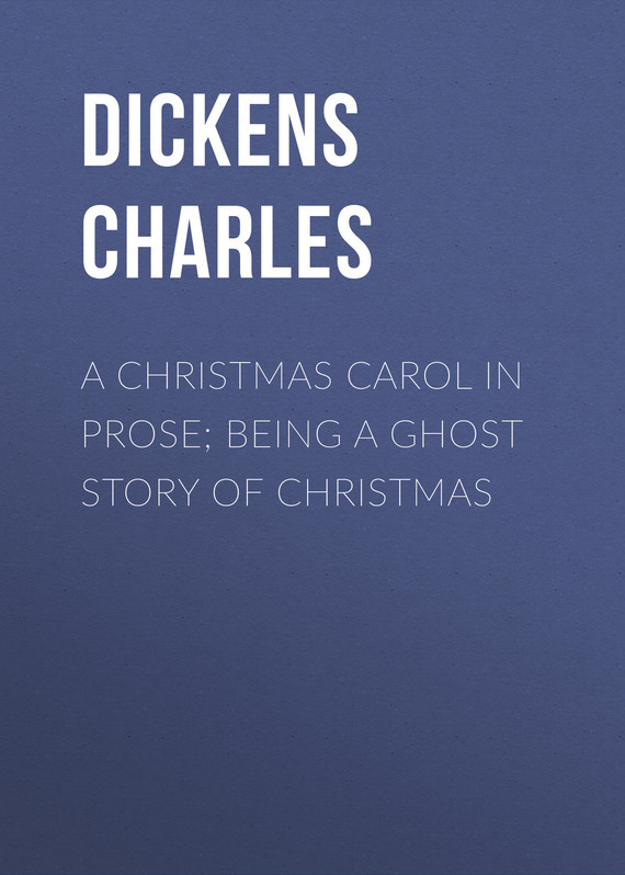 Чарльз Диккенс A Christmas Carol in Prose; Being a Ghost Story of Christmas dickens c a christmas carol книга для чтения