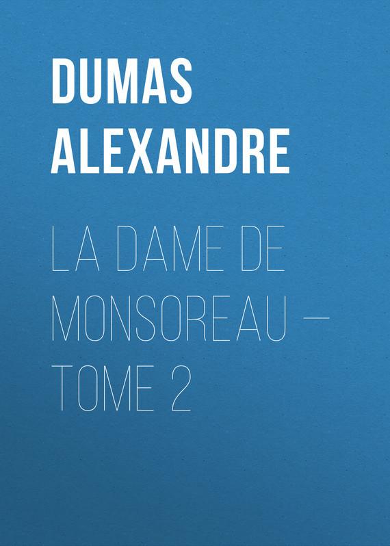 Dumas Alexandre La dame de Monsoreau — Tome 2 dumas fils alexandre la dame aux camelias дама с камелиями