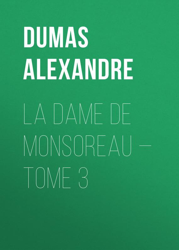 Dumas Alexandre La dame de Monsoreau — Tome 3 dumas fils alexandre la dame aux camelias дама с камелиями