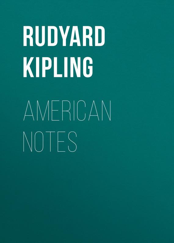 Редьярд Киплинг American Notes редьярд киплинг лиспет