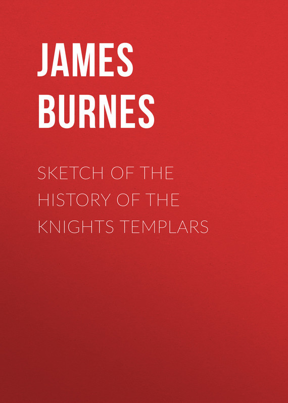 Burnes James Sketch of the History of the Knights Templars knights of sidonia volume 6