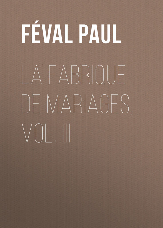 Féval Paul La fabrique de mariages, Vol. III gantz tpb vol 34