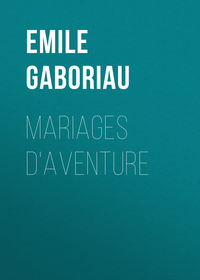 Emile Gaboriau - Mariages d'aventure