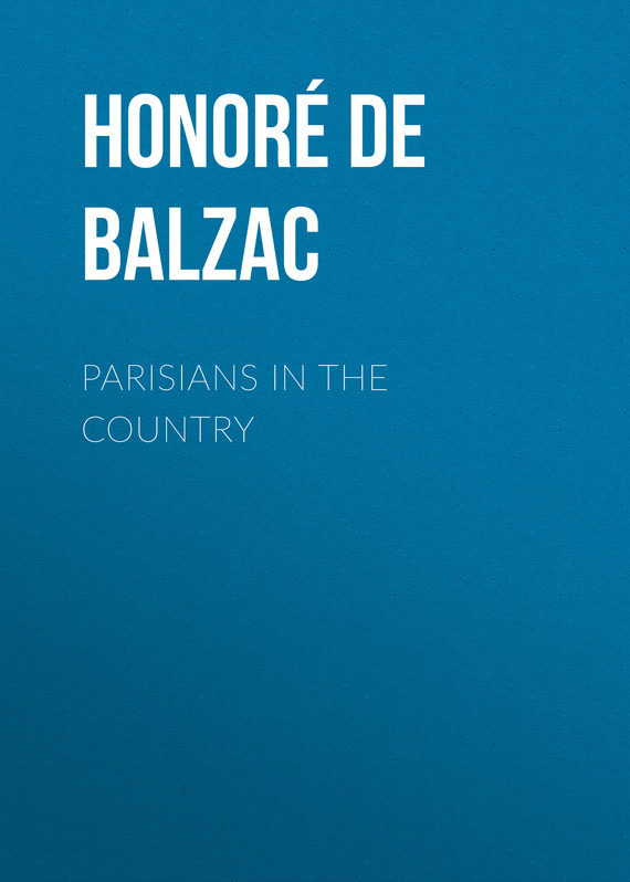 Оноре де Бальзак Parisians in the Country country pursuits