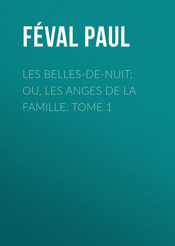 Féval Paul Les belles-de-nuit; ou, les anges de la famille. tome 1 epiphone les paul studio ebony ch