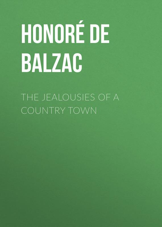Обложка книги The Jealousies of a Country Town, автор Оноре де Бальзак