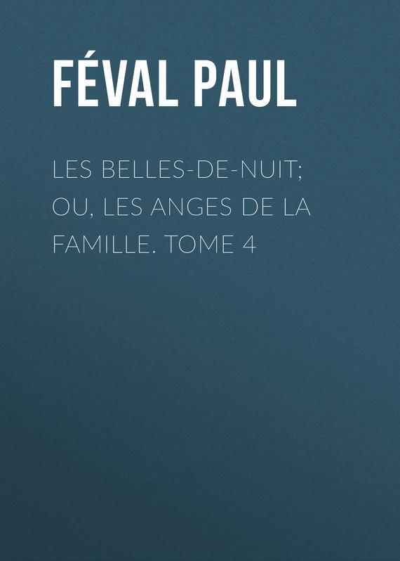 Féval Paul Les belles-de-nuit; ou, les anges de la famille. tome 4 epiphone les paul studio ebony ch