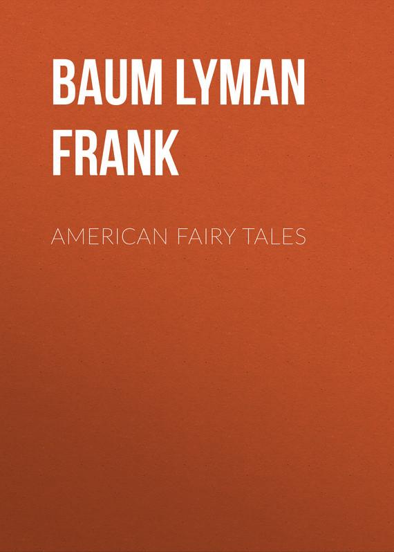 Baum Lyman Frank American Fairy Tales baum lyman frank the marvelous land of oz