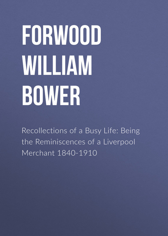 Forwood William Bower Recollections of a Busy Life: Being the Reminiscences of a Liverpool Merchant 1840-1910 merchant of venice the