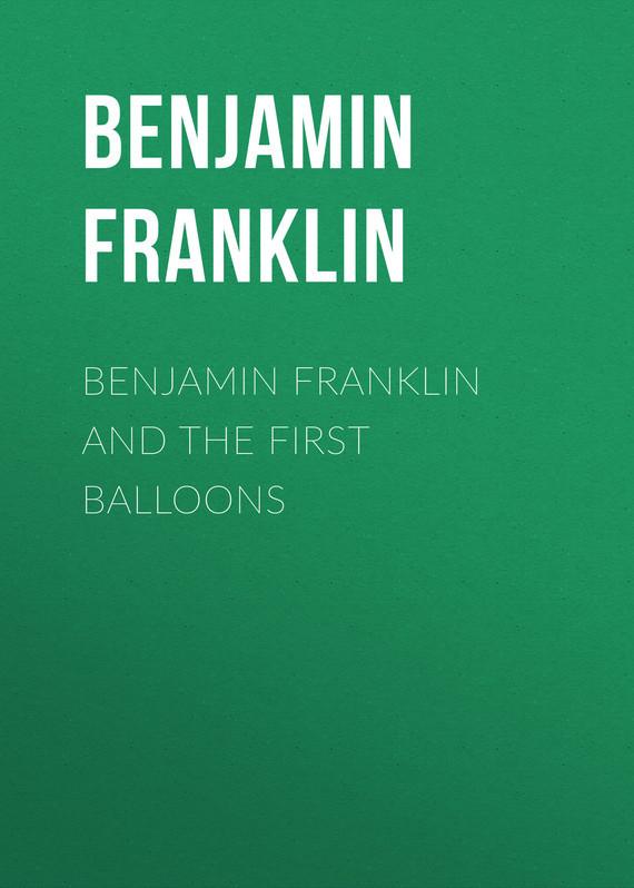 Бенджамин Франклин Benjamin Franklin and the First Balloons бенджамин трейл в московском магазине