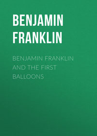 Бенджамин Франклин - Benjamin Franklin and the First Balloons