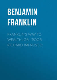 - Franklin's Way to Wealth; or,
