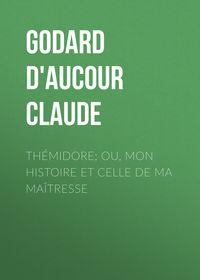 Godard d'Aucour Claude - Th?midore; ou, mon histoire et celle de ma ma?tresse