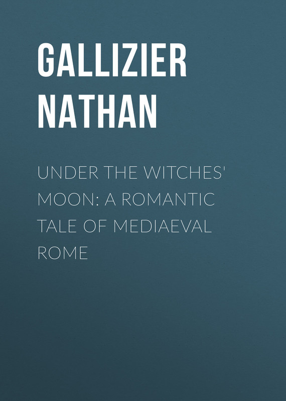 Gallizier Nathan Under the Witches' Moon: A Romantic Tale of Mediaeval Rome romantic fluorescent moon
