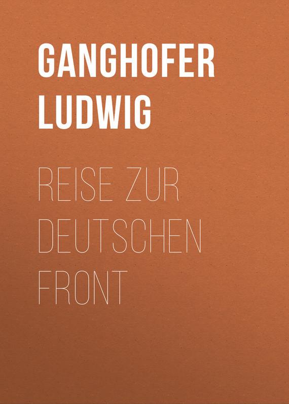 Ganghofer Ludwig Reise zur deutschen Front