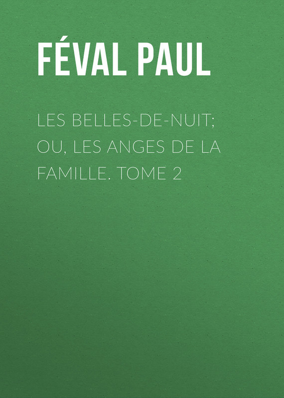 Féval Paul Les belles-de-nuit; ou, les anges de la famille. tome 2