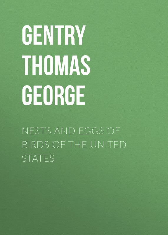 Gentry Thomas George Nests and Eggs of Birds of The United States