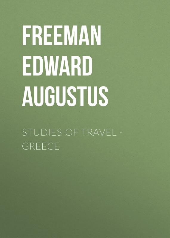 Freeman Edward Augustus Studies of Travel - Greece freeman edward augustus history of the cathedral church of wells