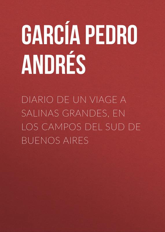 García Pedro Andrés Diario de un viage a Salinas Grandes, en los campos del sud de Buenos Aires pedro del hierro madrid 3 4