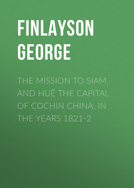 Finlayson George The Mission to Siam, and Hué the Capital of Cochin China, in the Years 1821-2 масла siam botanikls siam botanicals gos0002 24 масло для бритья джентльмен сиама с лемонграссом и чайным деревом 24 г