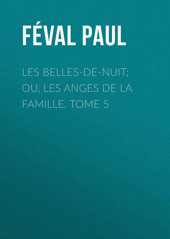 Féval Paul Les belles-de-nuit; ou, les anges de la famille. tome 5 epiphone les paul studio ebony ch