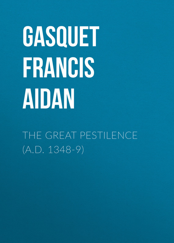 Gasquet Francis Aidan The Great Pestilence (A.D. 1348-9) gasquet francis aidan breaking with the past or catholic principles abandoned at the reformation