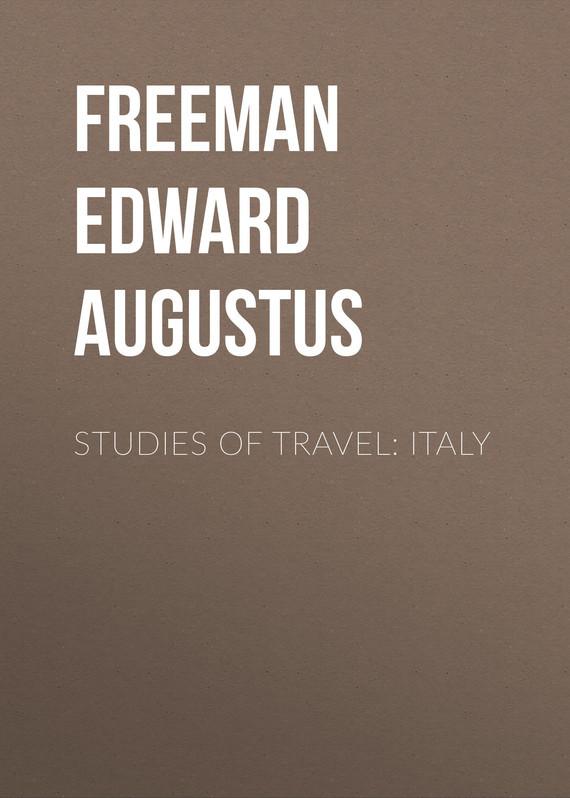 Freeman Edward Augustus Studies of Travel: Italy freeman edward augustus history of the cathedral church of wells