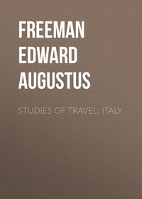 Freeman Edward Augustus - Studies of Travel: Italy