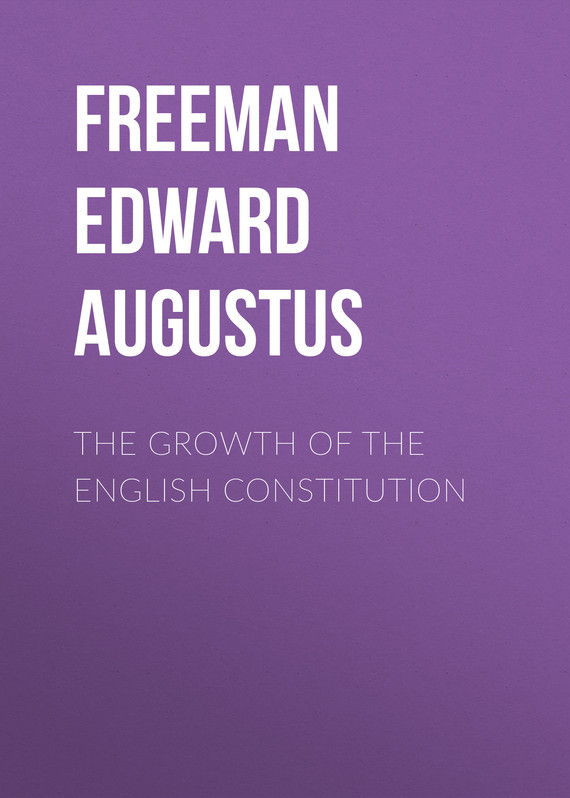 Freeman Edward Augustus The Growth of the English Constitution freeman edward augustus history of the cathedral church of wells