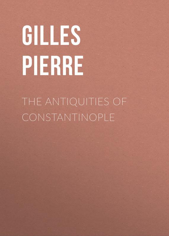 Gilles Pierre The Antiquities of Constantinople roman antiquities – books iii