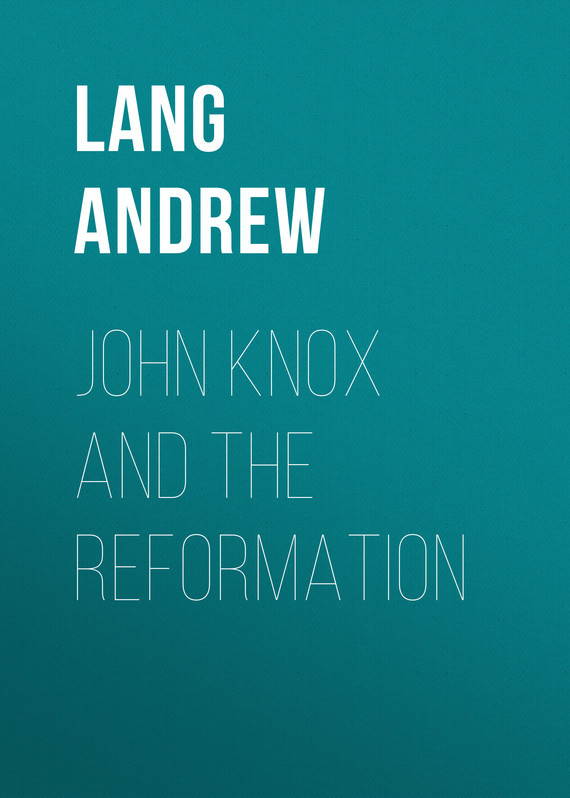Lang Andrew John Knox and the Reformation