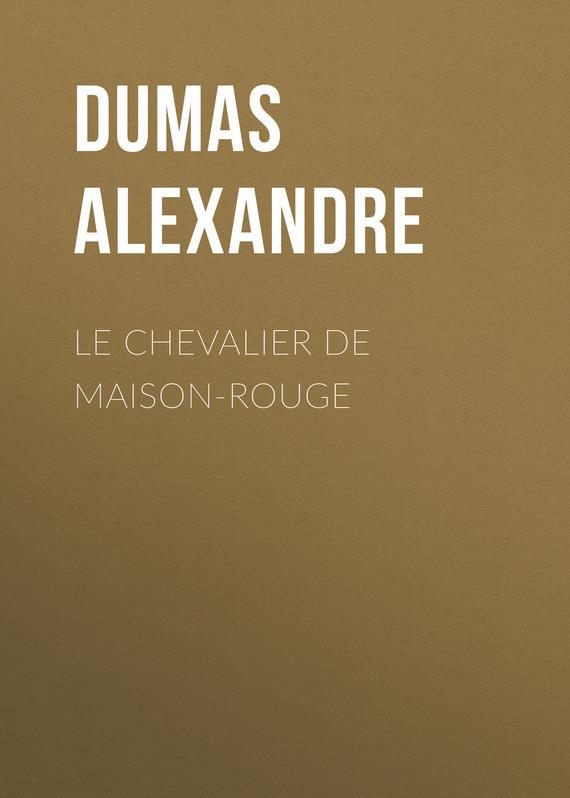 Александр Дюма Le Chevalier de Maison-Rouge