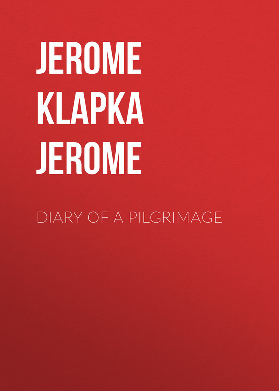 Джером Клапка Джером Diary of a Pilgrimage джером клапка джером the cost of kindness