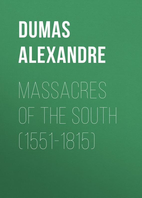 Dumas Alexandre Massacres of the South (1551-1815) dumas alexandre the royal life guard or the flight of the royal family